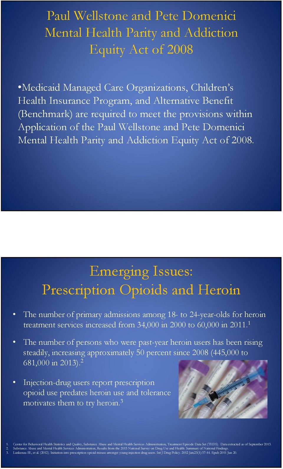 Emerging Issues: Prescription Opioids and Heroin The number of primary admissions among 18- to 24-year-olds for heroin treatment services increased from 34,000 in 2000 to 60,000 in 2011.