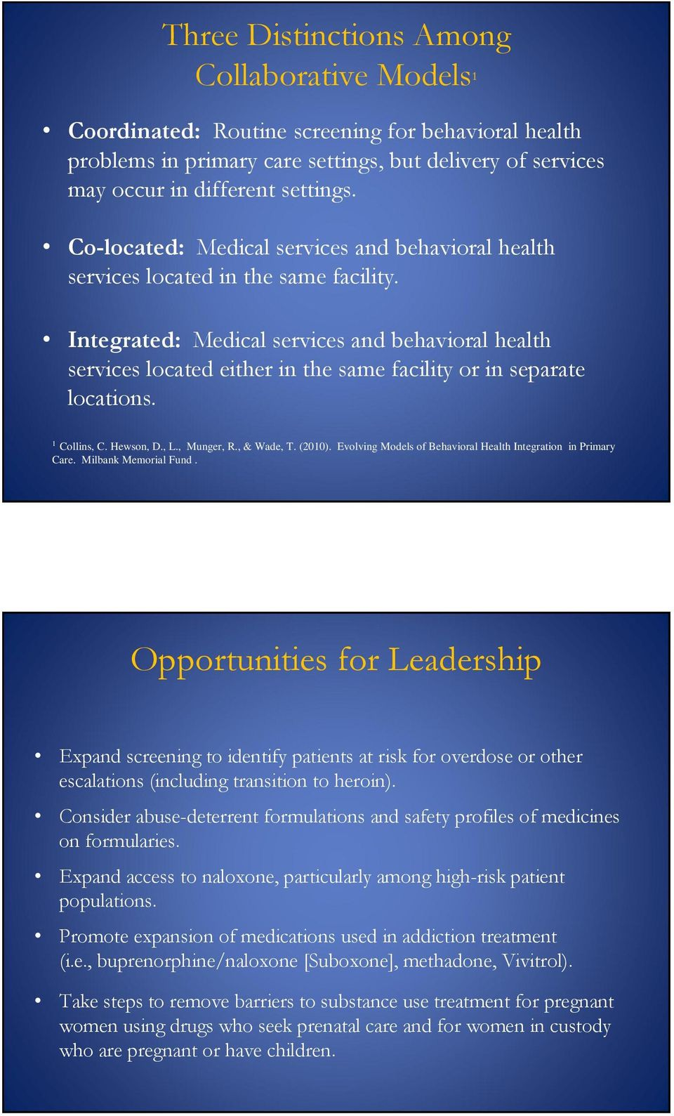 Integrated: Medical services and behavioral health services located either in the same facility or in separate locations. 1 Collins, C. Hewson, D., L., Munger, R., & Wade, T. (2010).