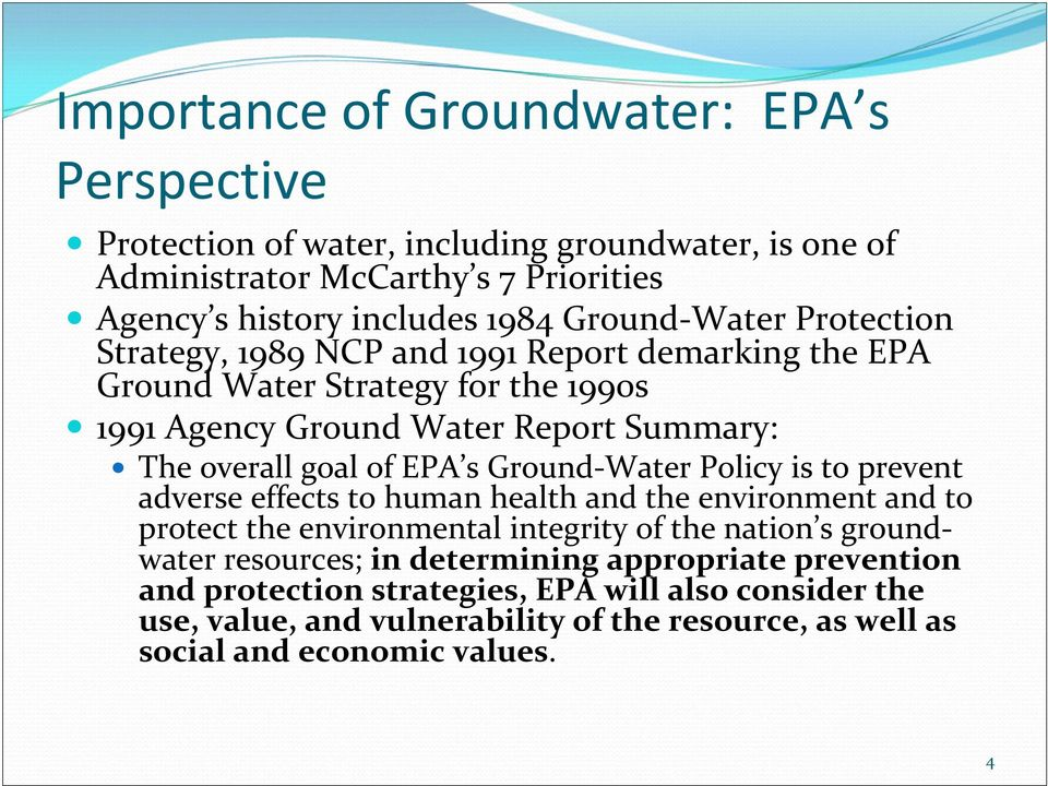 EPA s Ground Water Policy is to prevent adverse effects to human health and the environment and to protect the environmental integrity of the nation s groundwater resources;