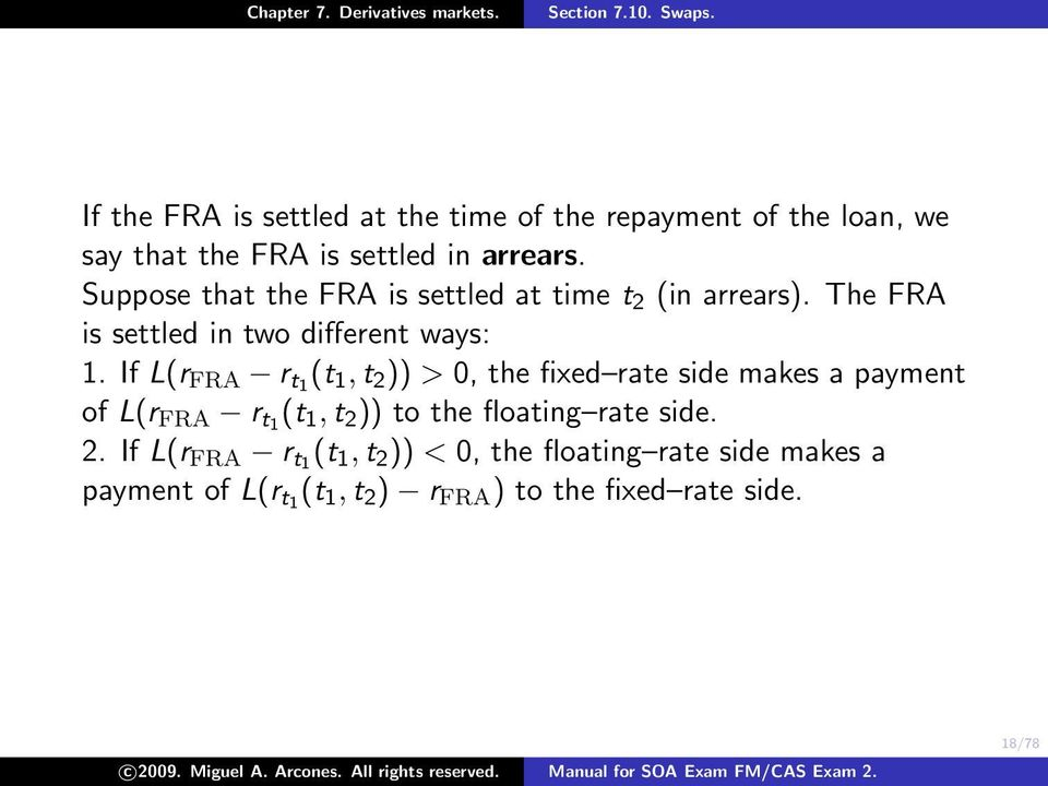 If L(r FRA r t1 (t 1, t 2 )) > 0, the fixed rate side makes a payment of L(r FRA r t1 (t 1, t 2 )) to the floating