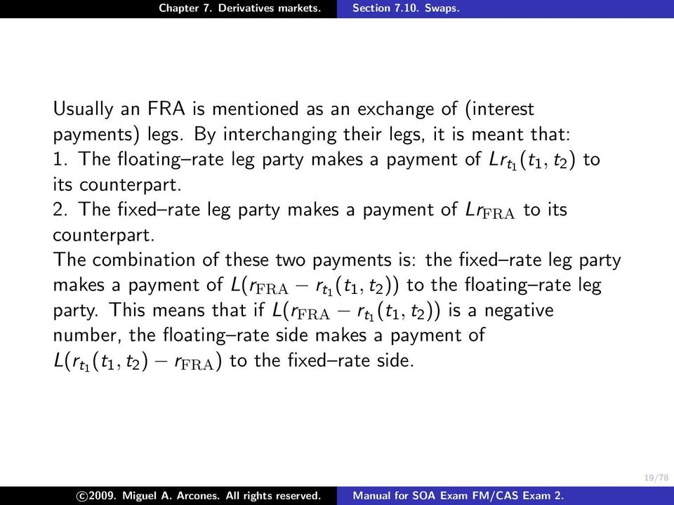 The combination of these two payments is: the fixed rate leg party makes a payment of L(r FRA r t1 (t 1, t 2 )) to the floating rate leg party.