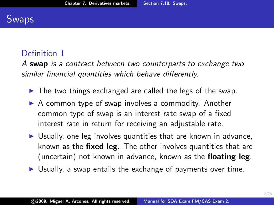 Another common type of swap is an interest rate swap of a fixed interest rate in return for receiving an adjustable rate.