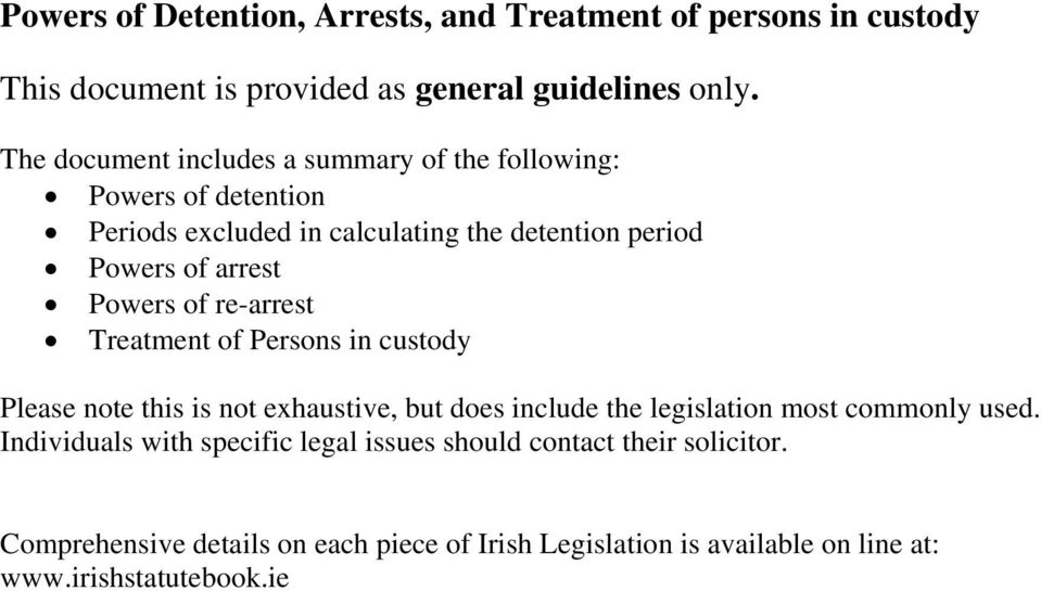 Powers of re-arrest Treatment of Persons in custody Please note this is not exhaustive, but does include the legislation most commonly used.
