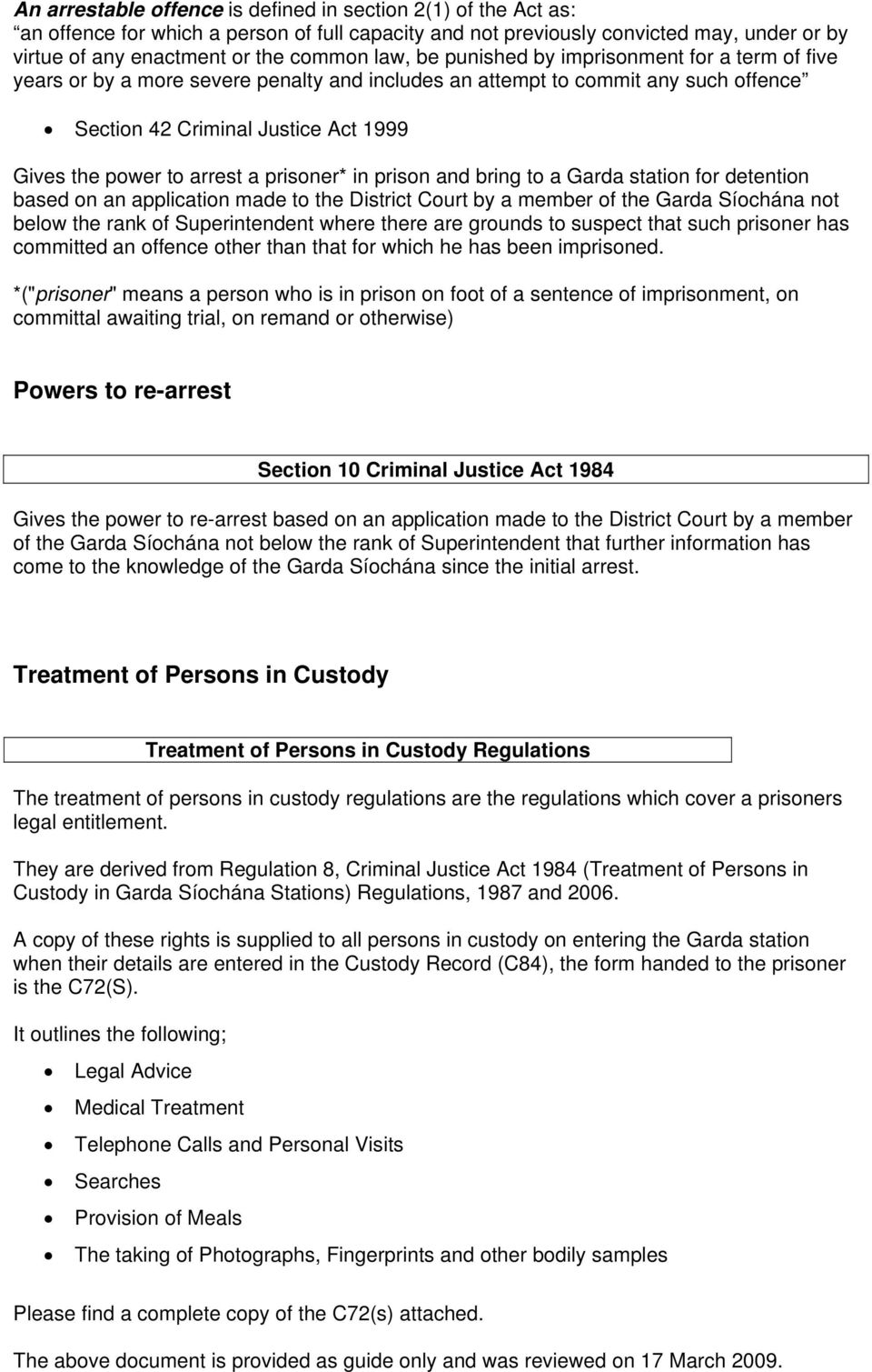 prisoner* in prison and bring to a Garda station for detention based on an application made to the District Court by a member of the Garda Síochána not below the rank of Superintendent where there