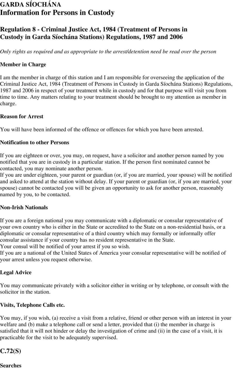 Criminal Justice Act, 1984 (Treatment of Persons in Custody in Garda Síochána Stations) Regulations, 1987 and 2006 in respect of your treatment while in custody and for that purpose will visit you