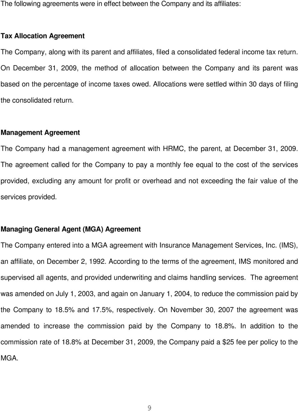 Allocations were settled within 30 days of filing the consolidated return. Management Agreement The Company had a management agreement with HRMC, the parent, at December 31, 2009.