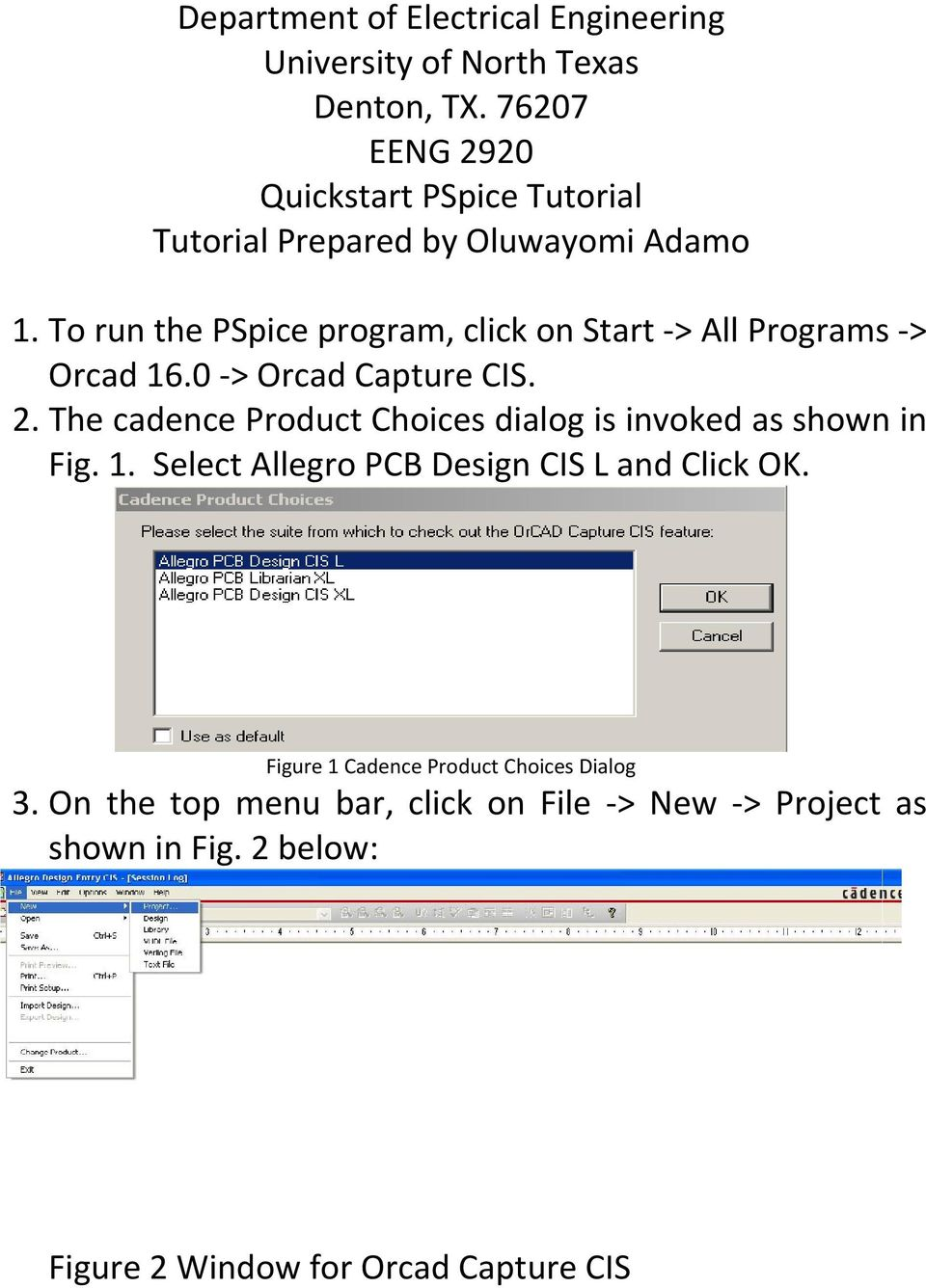 To run the PSpice program, click on Start > All Programs > Orcad 16.0 > Orcad Capture CIS. 2.