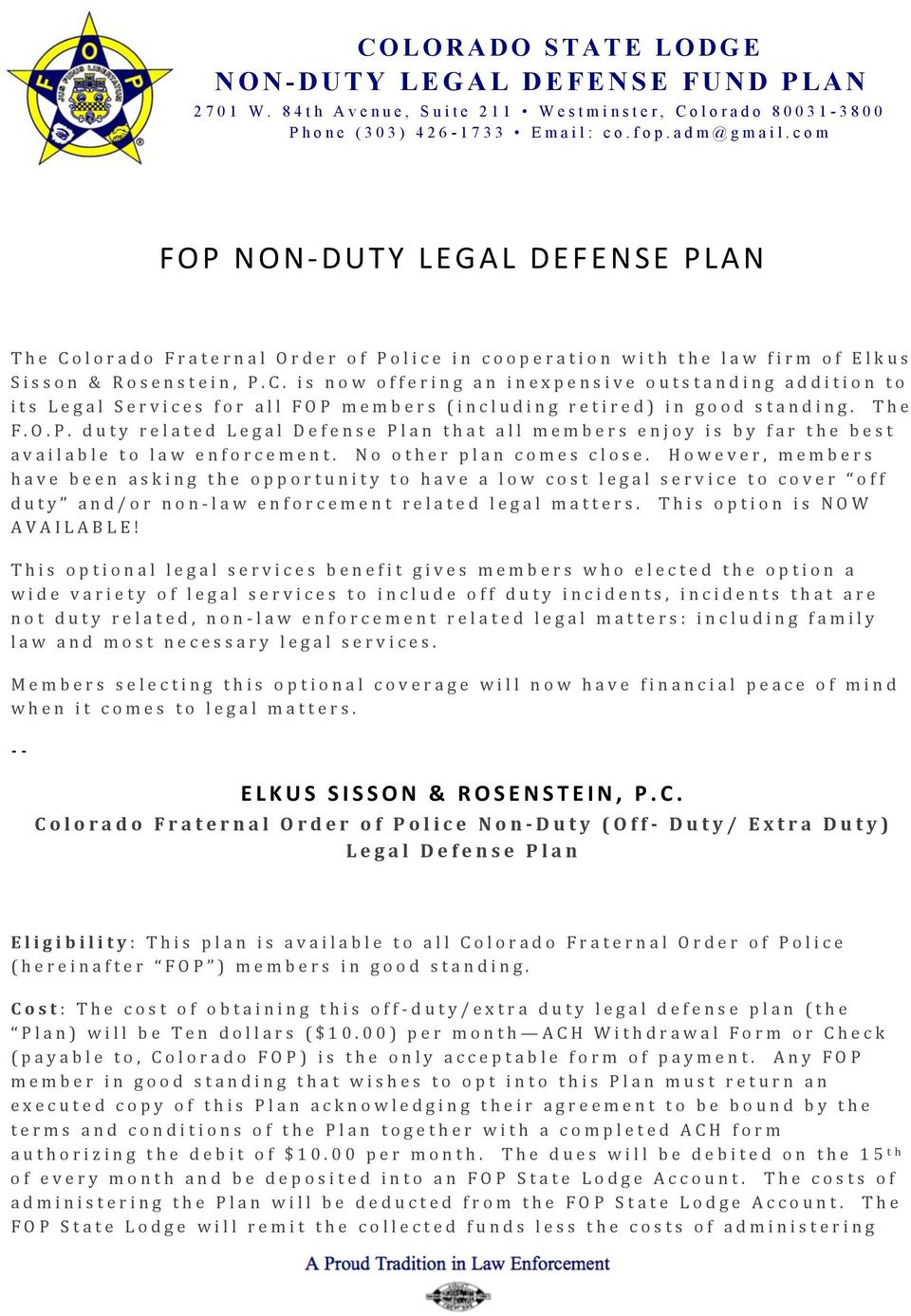 The F.O.P. duty related Legal Defense Plan that all members enjoy is by far the best available to law enforcement. No other plan comes close.
