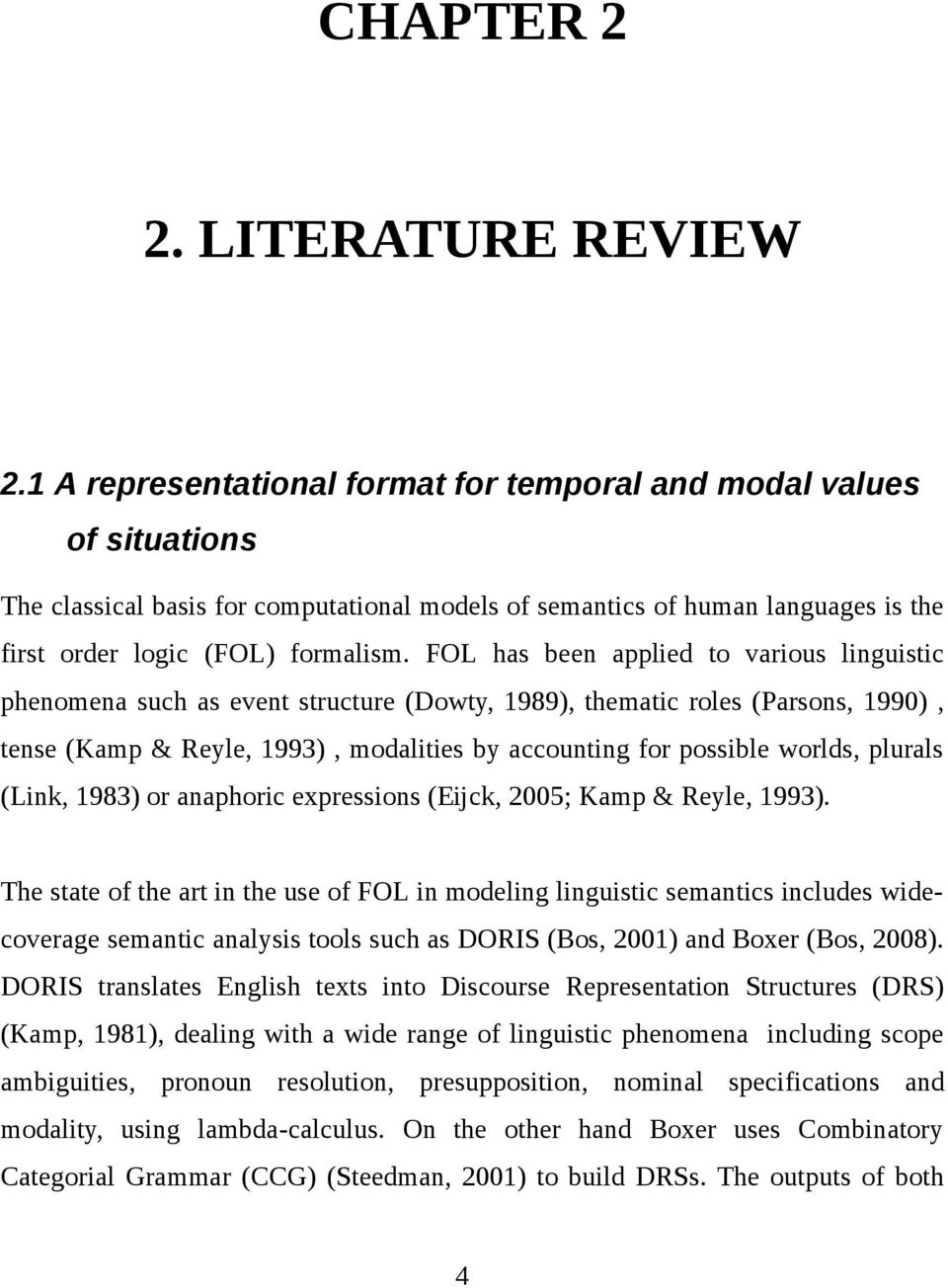 FOL has been applied to various linguistic phenomena such as event structure (Dowty, 1989), thematic roles (Parsons, 1990), tense (Kamp & Reyle, 1993), modalities by accounting for possible worlds,