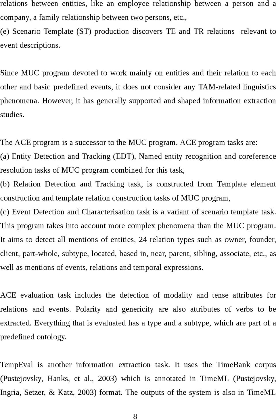 Since MUC program devoted to work mainly on entities and their relation to each other and basic predefined events, it does not consider any TAM-related linguistics phenomena.