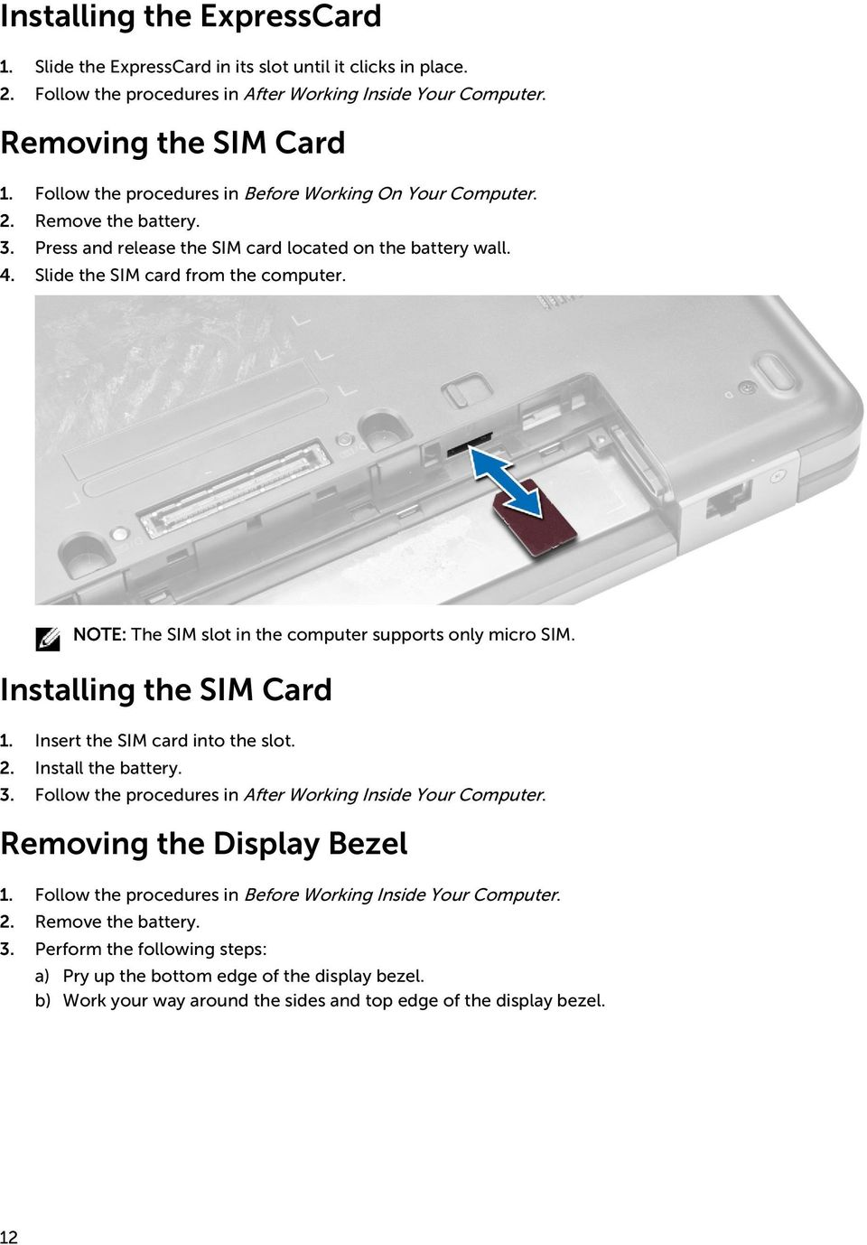 NOTE: The SIM slot in the computer supports only micro SIM. Installing the SIM Card 1. Insert the SIM card into the slot. 2. Install the battery. 3.