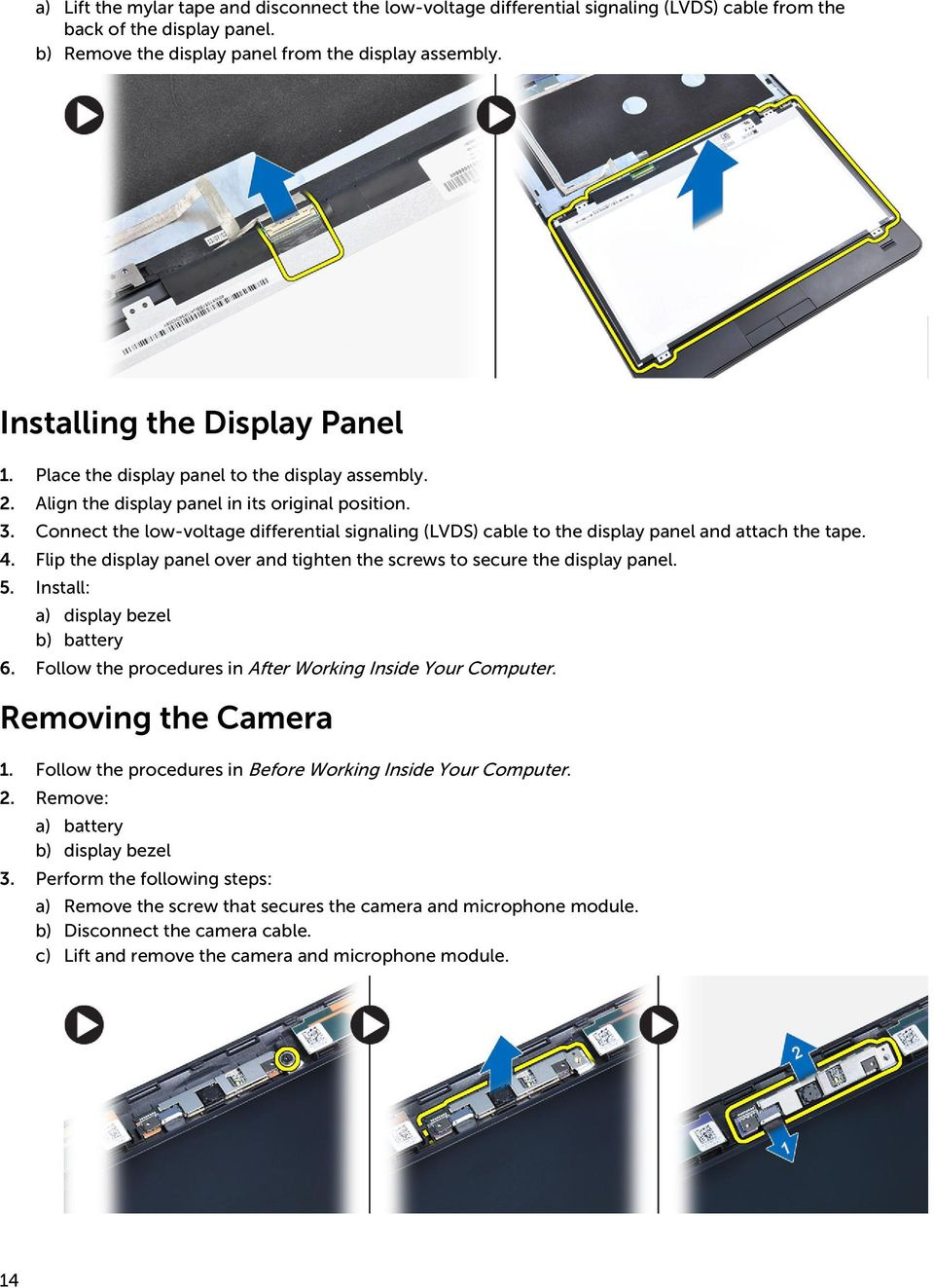 Connect the low-voltage differential signaling (LVDS) cable to the display panel and attach the tape. 4. Flip the display panel over and tighten the screws to secure the display panel. 5.