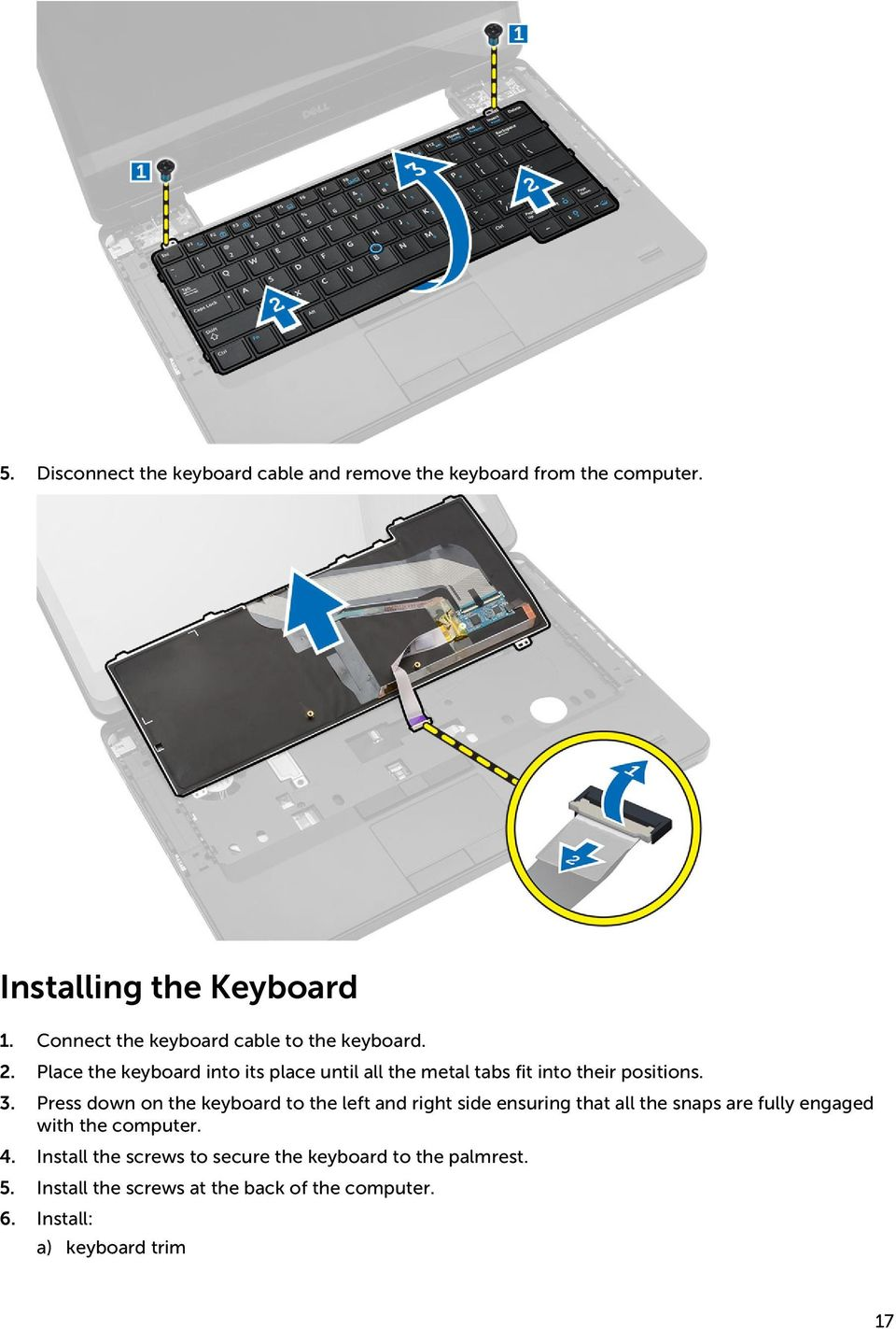 Place the keyboard into its place until all the metal tabs fit into their positions. 3.