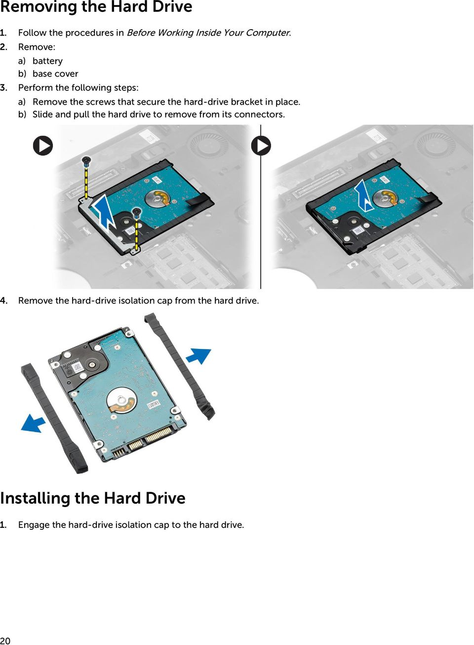 Perform the following steps: a) Remove the screws that secure the hard-drive bracket in place.