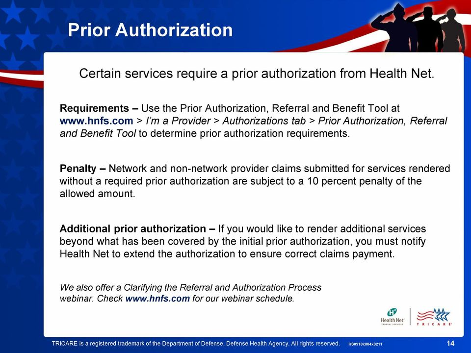 Penalty Network and non-network provider claims submitted for services rendered without a required prior authorization are subject to a 10 percent penalty of the allowed amount.