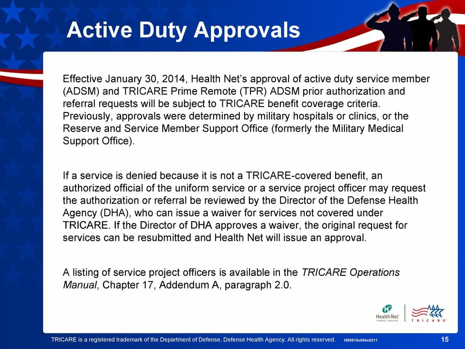 Previously, approvals were determined by military hospitals or clinics, or the Reserve and Service Member Support Office (formerly the Military Medical Support Office).