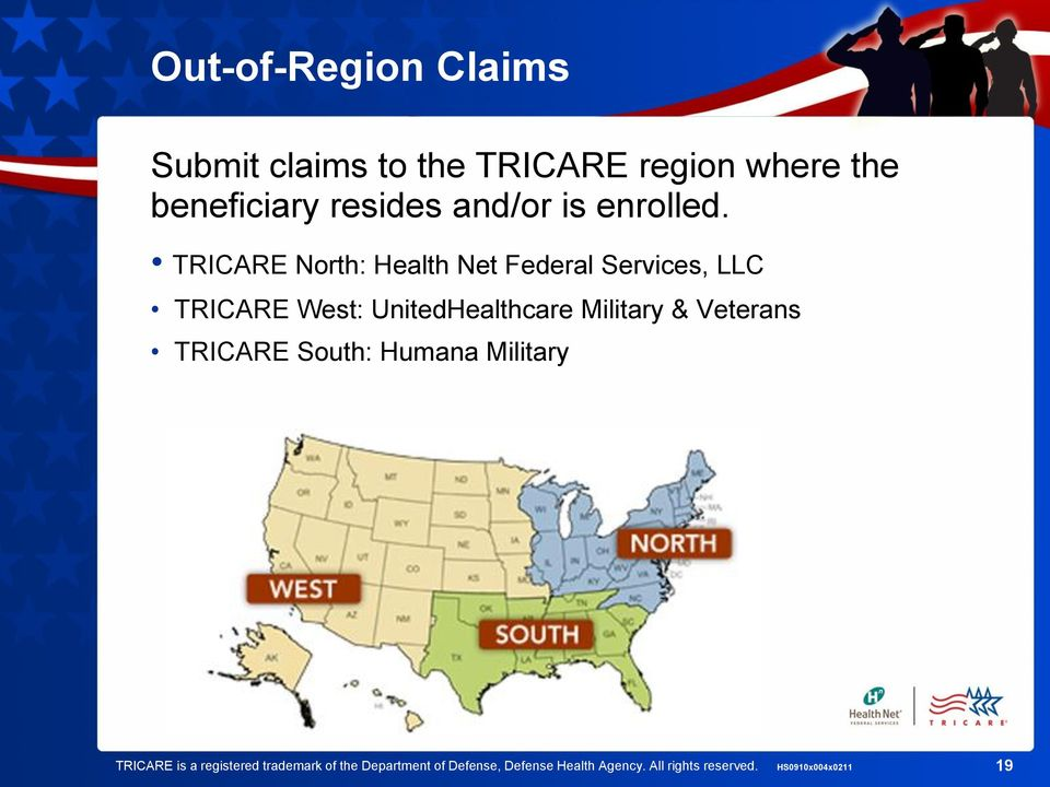 TRICARE North: Health Net Federal Services, LLC TRICARE West: UnitedHealthcare Military &