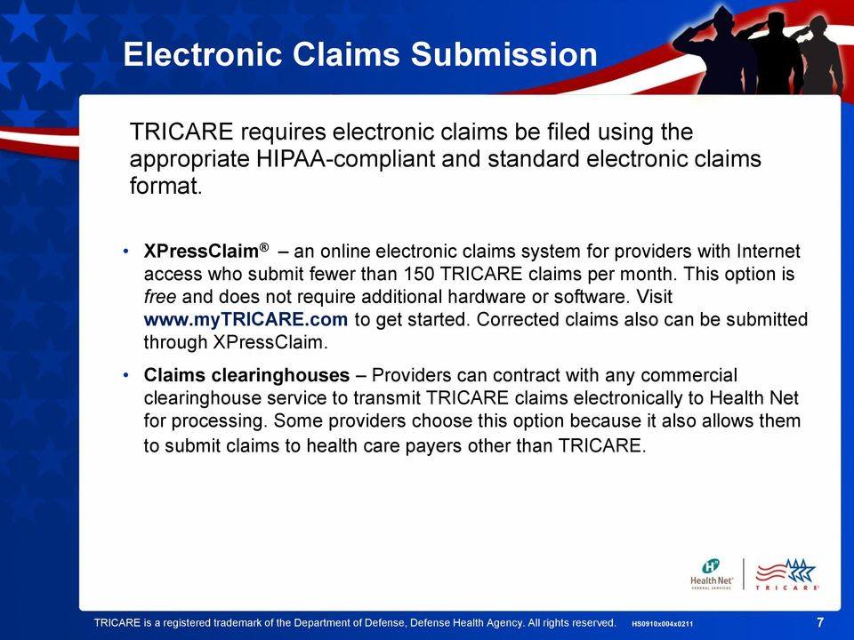 This option is free and does not require additional hardware or software. Visit www.mytricare.com to get started. Corrected claims also can be submitted through XPressClaim.