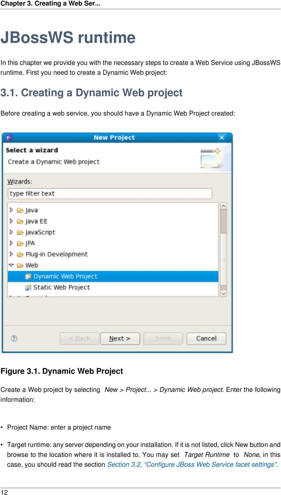 .. > Dynamic Web project. Enter the following information: Project Name: enter a project name Target runtime: any server depending on your installation.