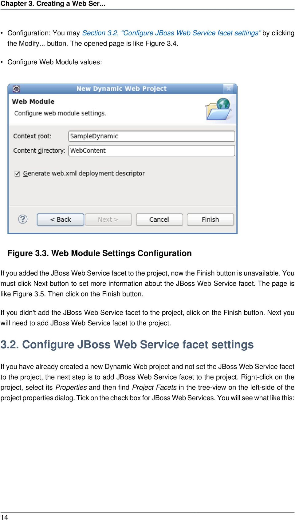 You must click Next button to set more information about the JBoss Web Service facet. The page is like Figure 3.5. Then click on the Finish button.