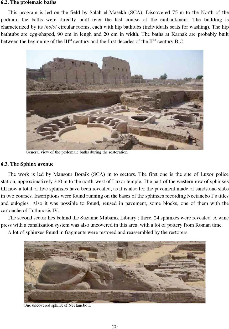 The baths at Karnak are probably built between the beginning of the III rd century and the first decades of the II nd century B.C. General view of the ptolemaic baths during the restoration. 6.3.