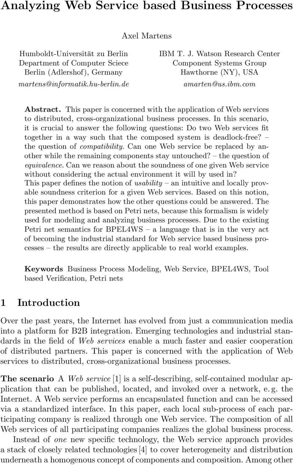 This paper is concerned with the application of Web services to distributed, cross-organizational business processes.