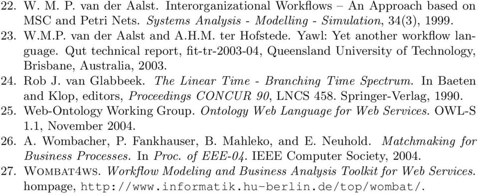The Linear Time - Branching Time Spectrum. In Baeten and Klop, editors, Proceedings CONCUR 90, LNCS 458. Springer-Verlag, 1990. 25. Web-Ontology Working Group. Ontology Web Language for Web Services.