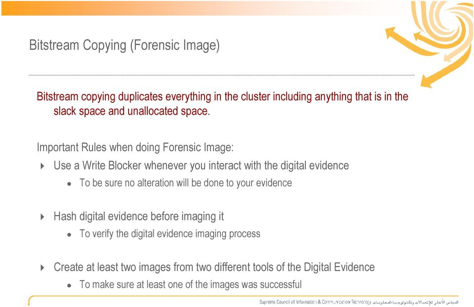 Important Rules when doing Forensic Image: Use a Write Blocker whenever you interact with the digital evidence To be sure no alteration
