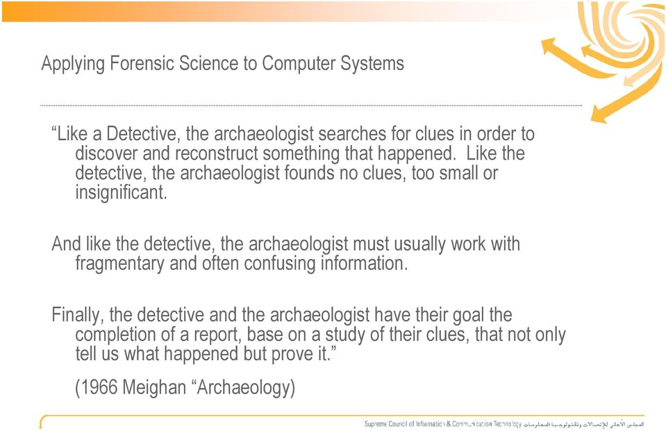 And like the detective, the archaeologist must usually work with fragmentary and often confusing information.