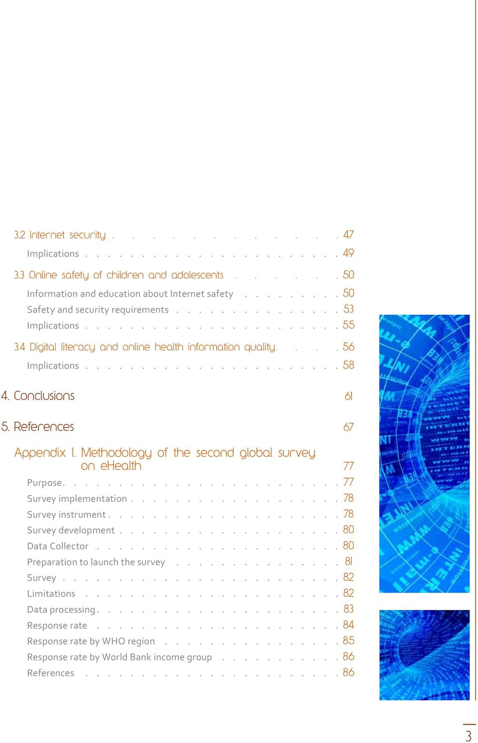 References 67 Appendix 1. Methodology of the second global survey on ehealth 77 Purpose......................... 77 Survey implementation................... 78 Survey instrument.