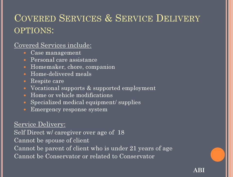 Specialized medical equipment/ supplies Emergency response system Service Delivery: Self Direct w/ caregiver over age of 18
