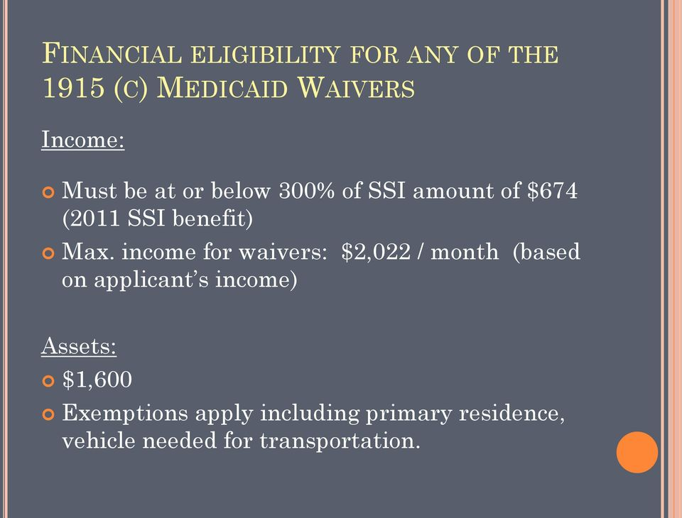 income for waivers: $2,022 / month (based on applicant s income) Assets: