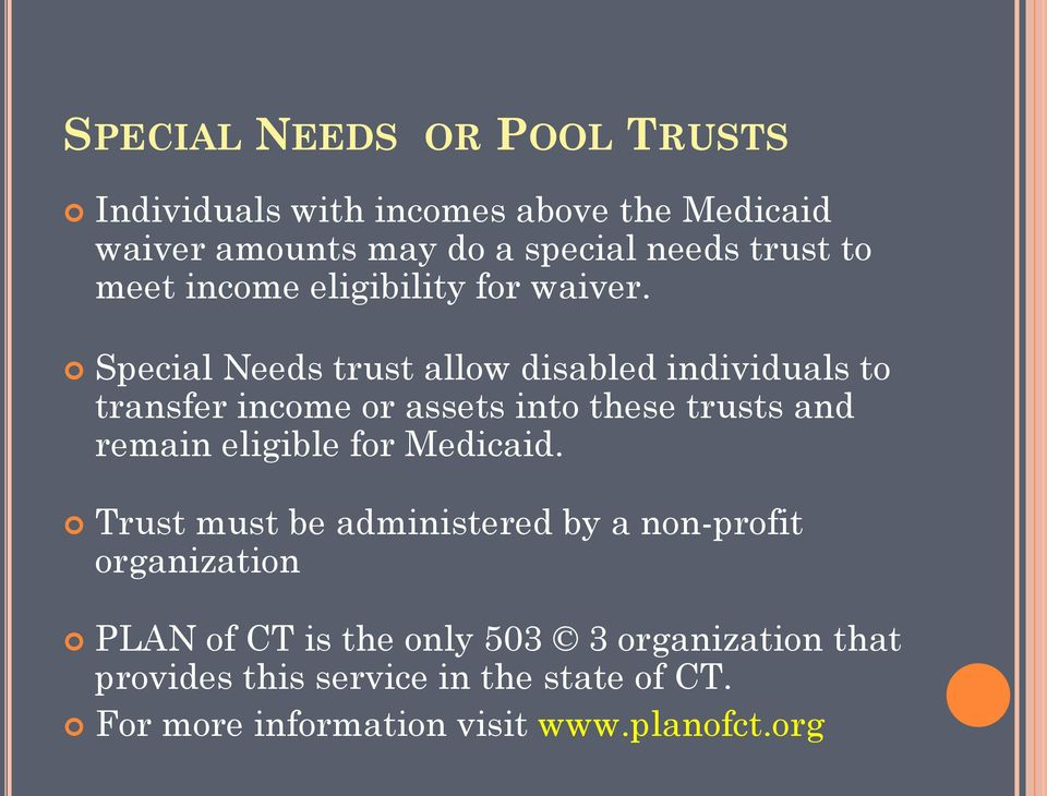 Special Needs trust allow disabled individuals to transfer income or assets into these trusts and remain eligible for