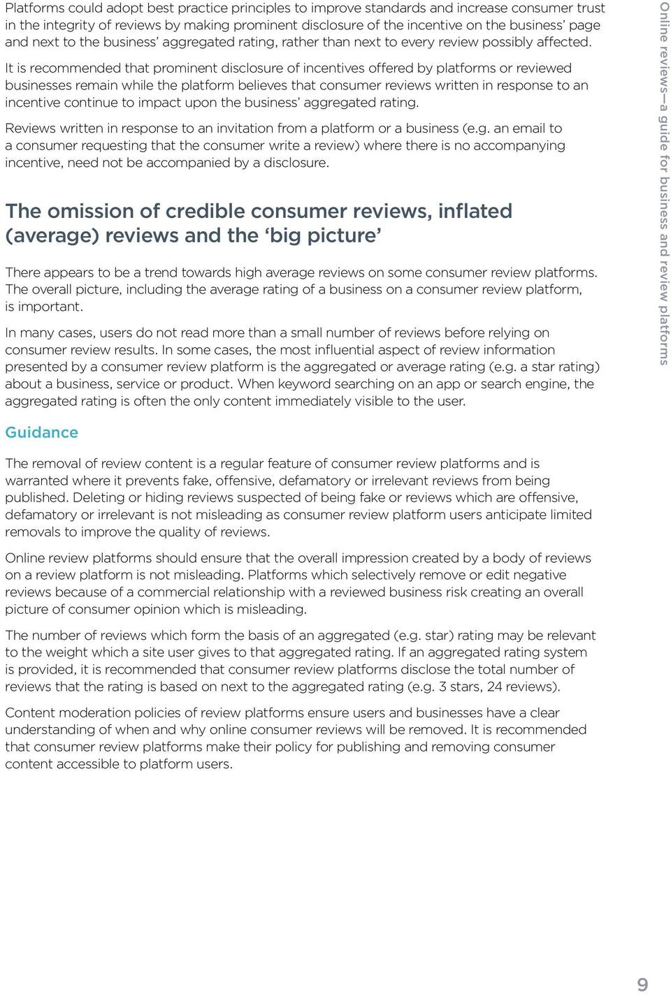 It is recommended that prominent disclosure of incentives offered by platforms or reviewed businesses remain while the platform believes that consumer reviews written in response to an incentive