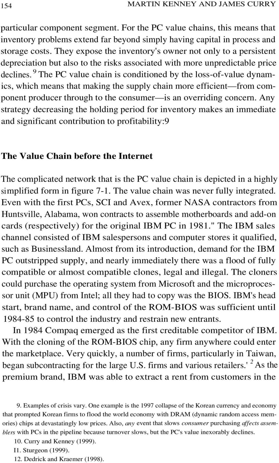9 The PC value chain is conditioned by the loss-of-value dynamics, which means that making the supply chain more efficient from component producer through to the consumer is an overriding concern.