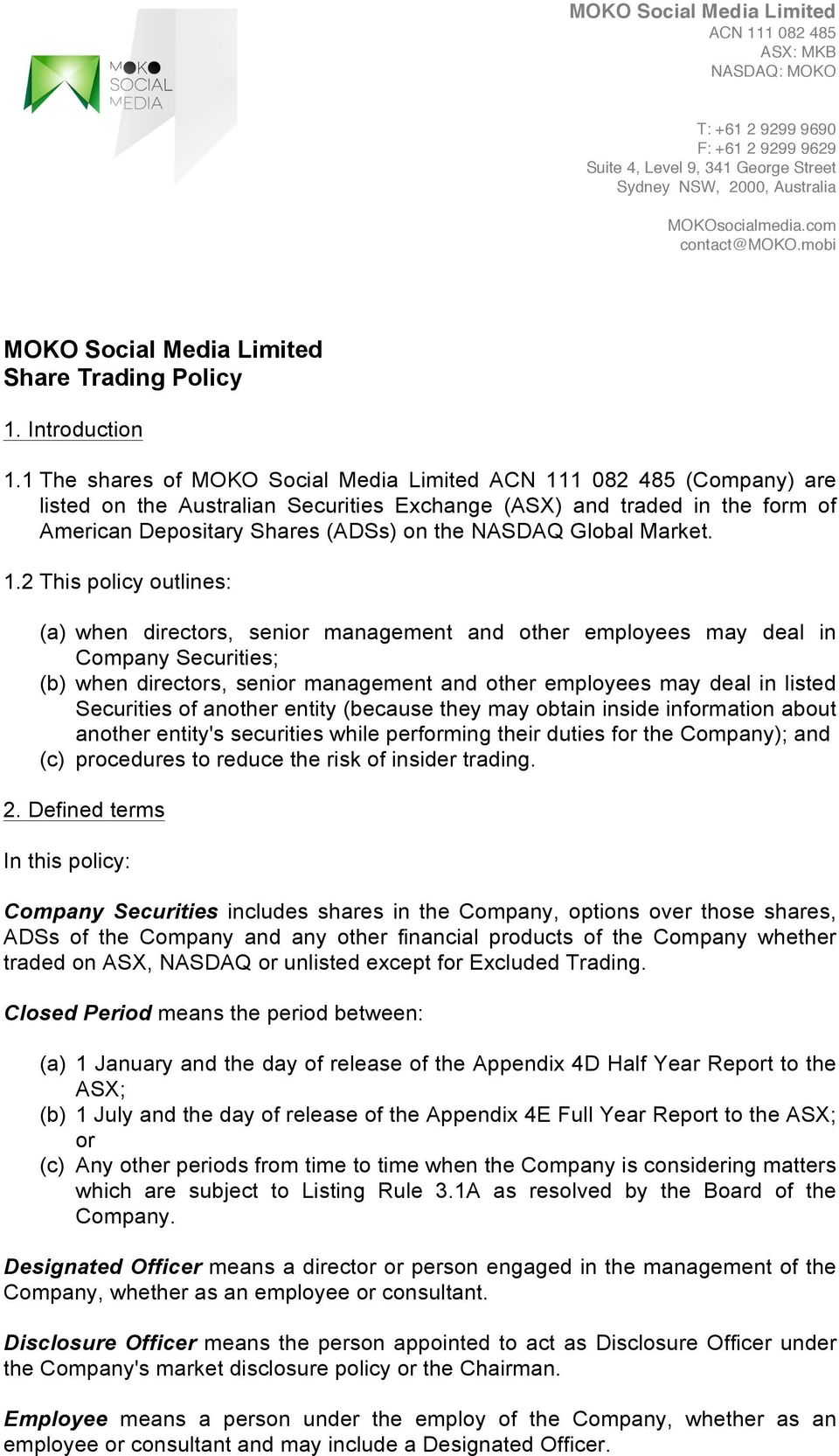 1 The shares of MOKO Social Media Limited ACN 111 082 485 (Company) are listed on the Australian Securities Exchange (ASX) and traded in the form of American Depositary Shares (ADSs) on the NASDAQ