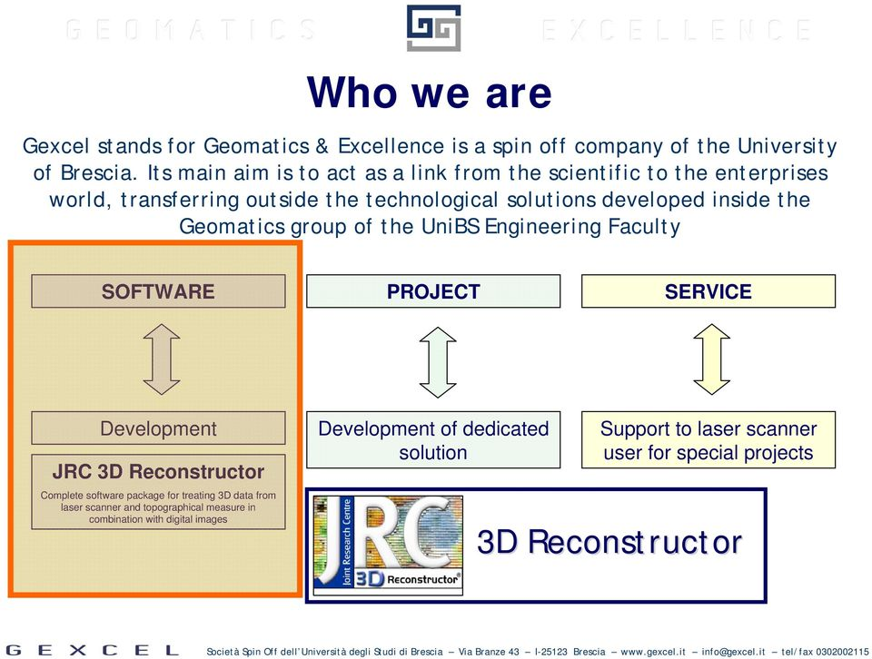 the Geomatics group of the UniBS Engineering Faculty SOFTWARE PROJECT SERVICE Development JRC 3D Reconstructor Complete software package for