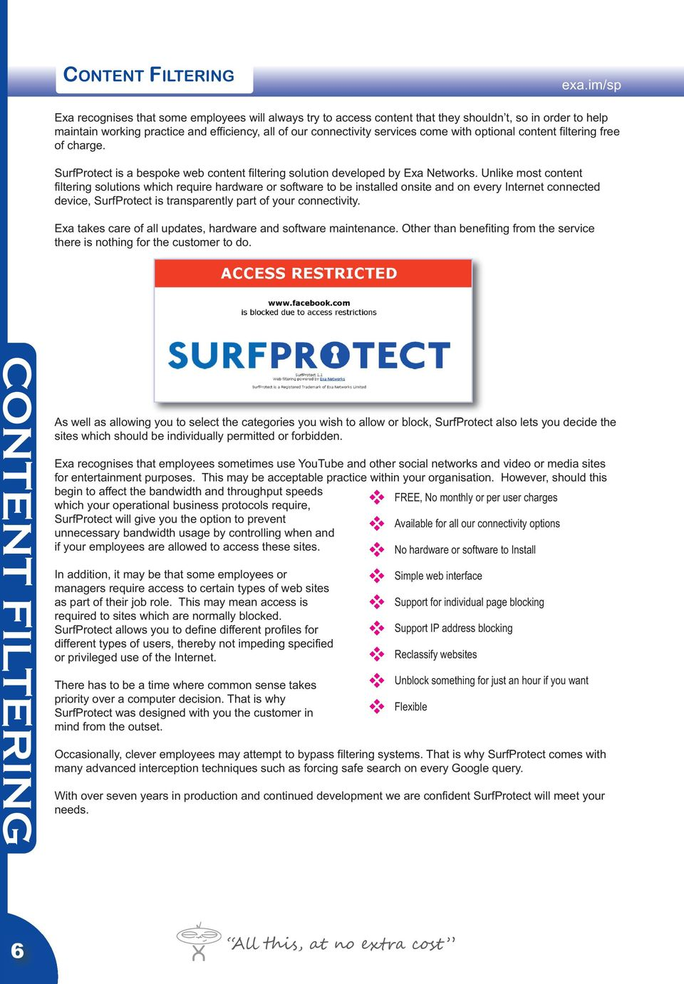 optional content filtering free of charge. SurfProtect is a bespoke web content filtering solution deeloped by Exa Networks.
