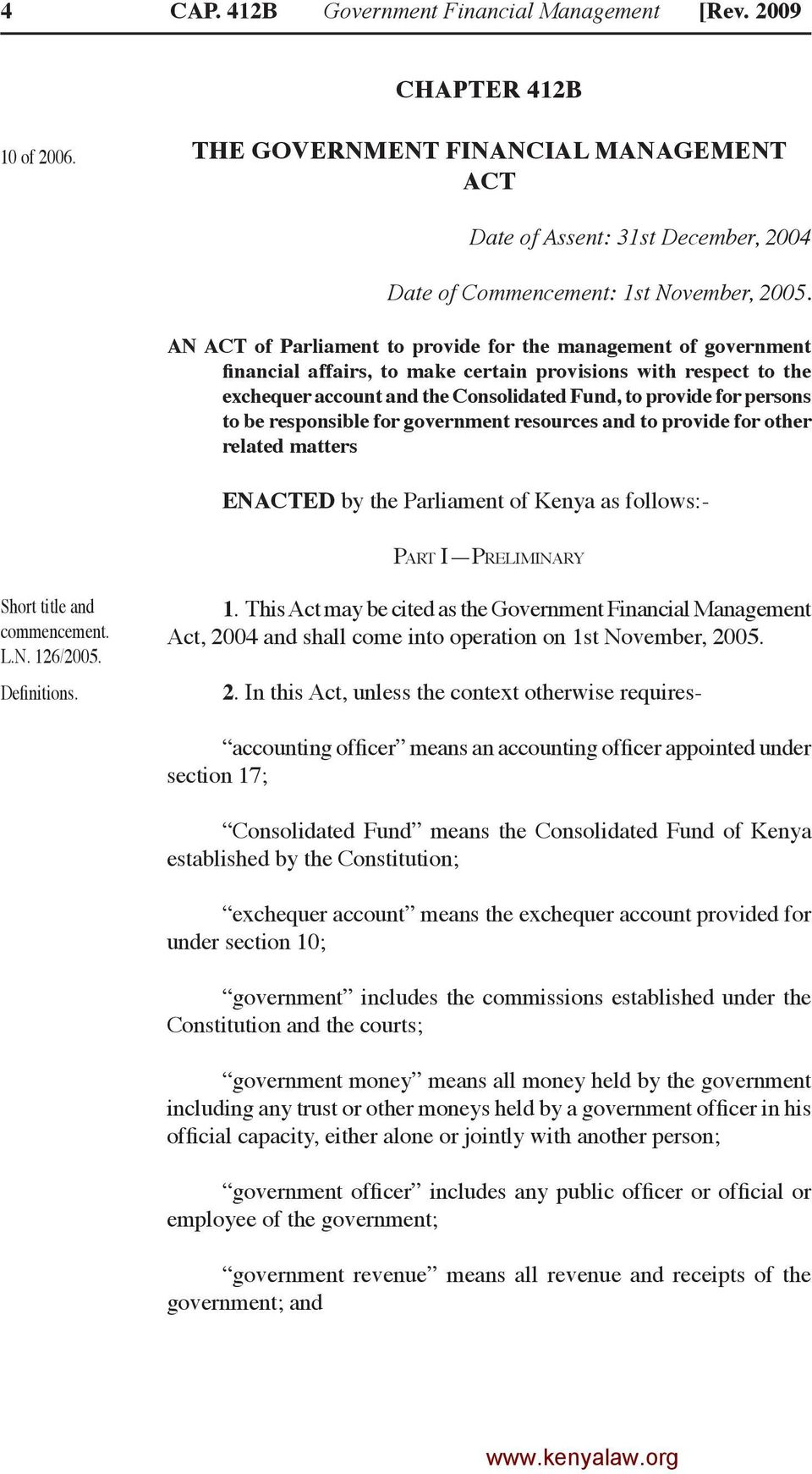 to be responsible for government resources and to provide for other related matters ENACTED by the Parliament of Kenya as follows:- Part I Preliminary Short title and commencement. L.N. 126/2005.