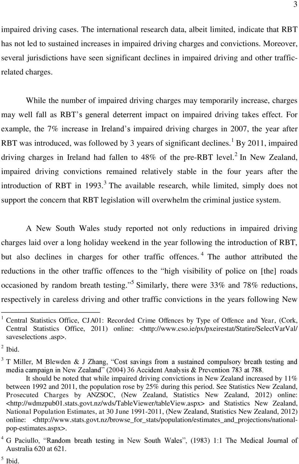 While the number of impaired driving charges may temporarily increase, charges may well fall as RBT s general deterrent impact on impaired driving takes effect.