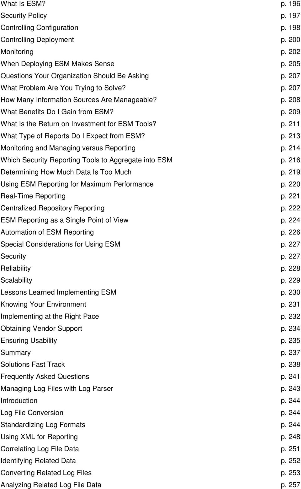 p. 211 What Type of Reports Do I Expect from ESM? p. 213 Monitoring and Managing versus Reporting p. 214 Which Security Reporting Tools to Aggregate into ESM p.