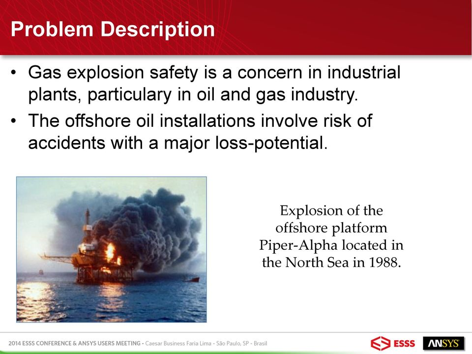 The offshore oil installations involve risk of accidents with a major