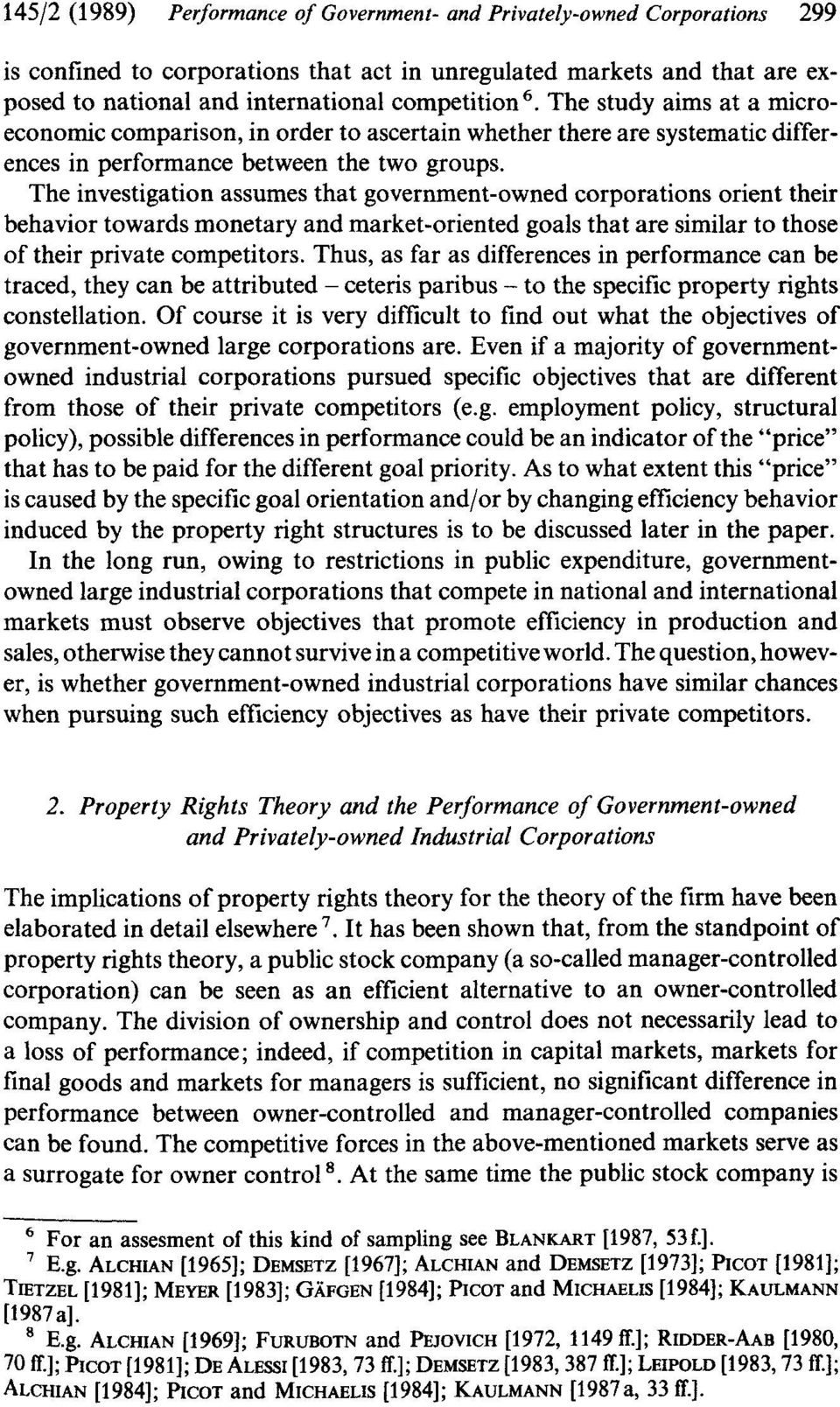 The investigation assumes that government-owned corporations orient their behavior towards monetary and market-oriented goals that are similar to those of their private competitors.