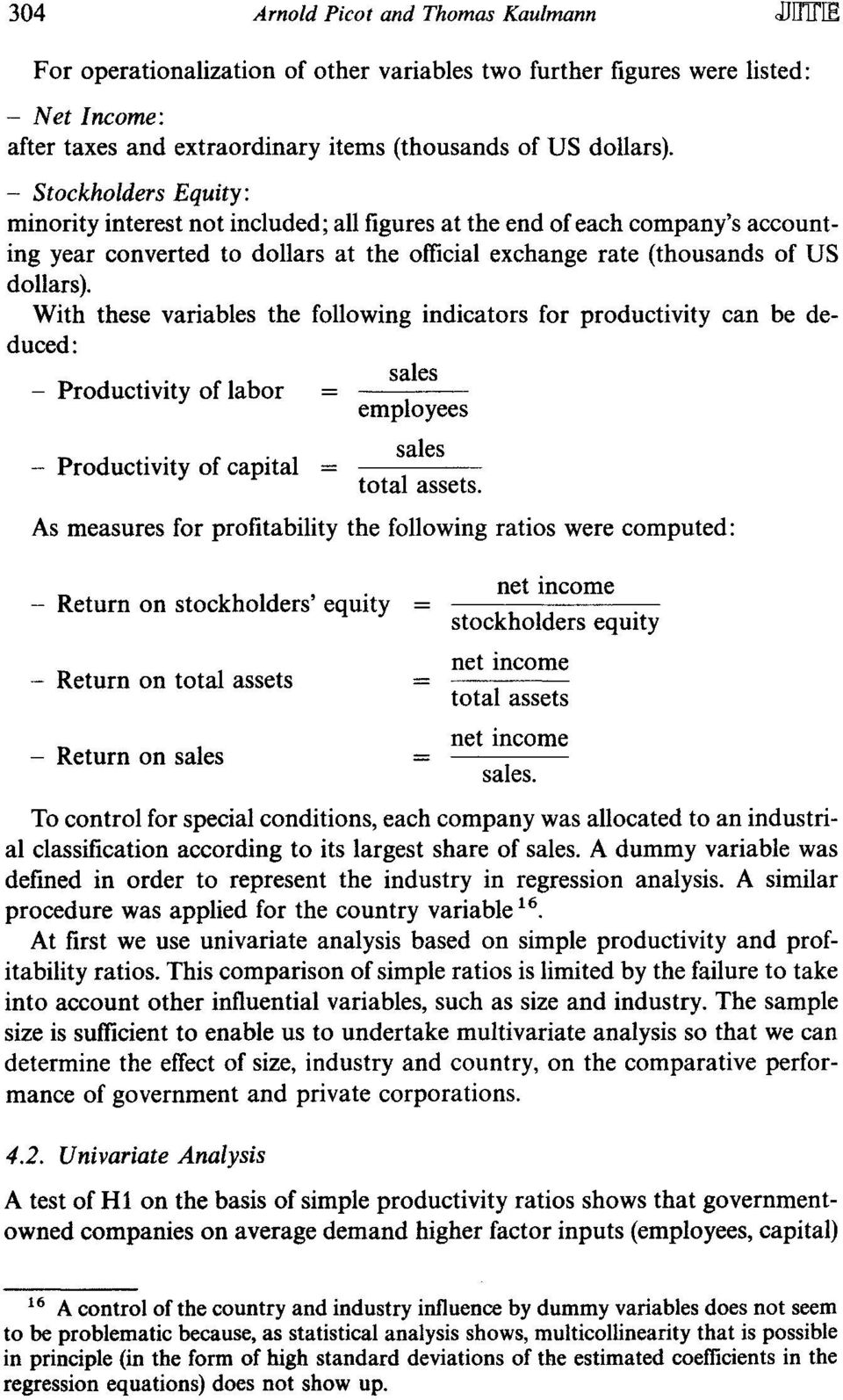 With these variables the following indicators for productivity can be deduced: sales - Productivity of labor employees - Productivity of capital = sales total assets.