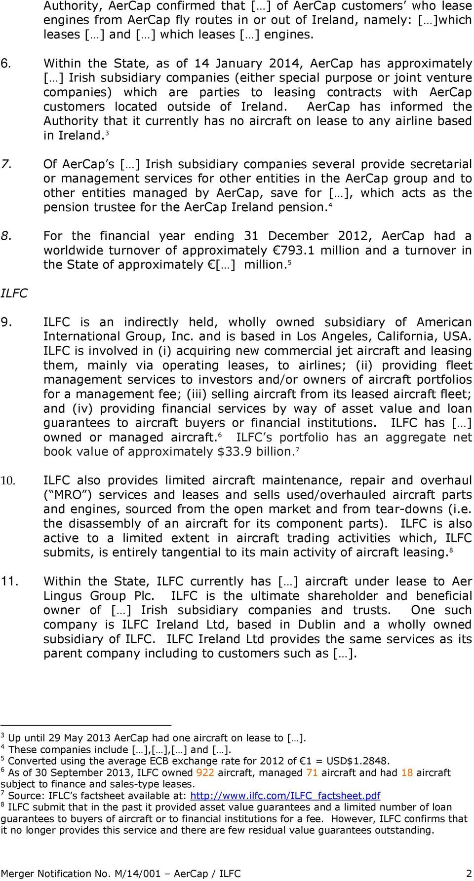 customers located outside of Ireland. AerCap has informed the Authority that it currently has no aircraft on lease to any airline based in Ireland. 3 7.