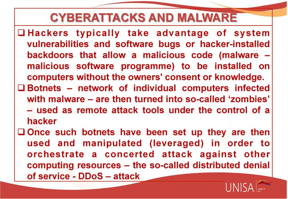 q Botnets network of individual computers infected with malware are then turned into so-called zombies used as remote attack tools under the control of a hacker q
