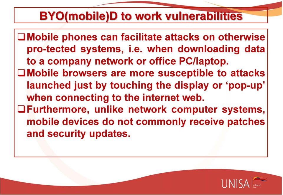 q Mobile browsers are more susceptible to attacks launched just by touching the display or pop-up when