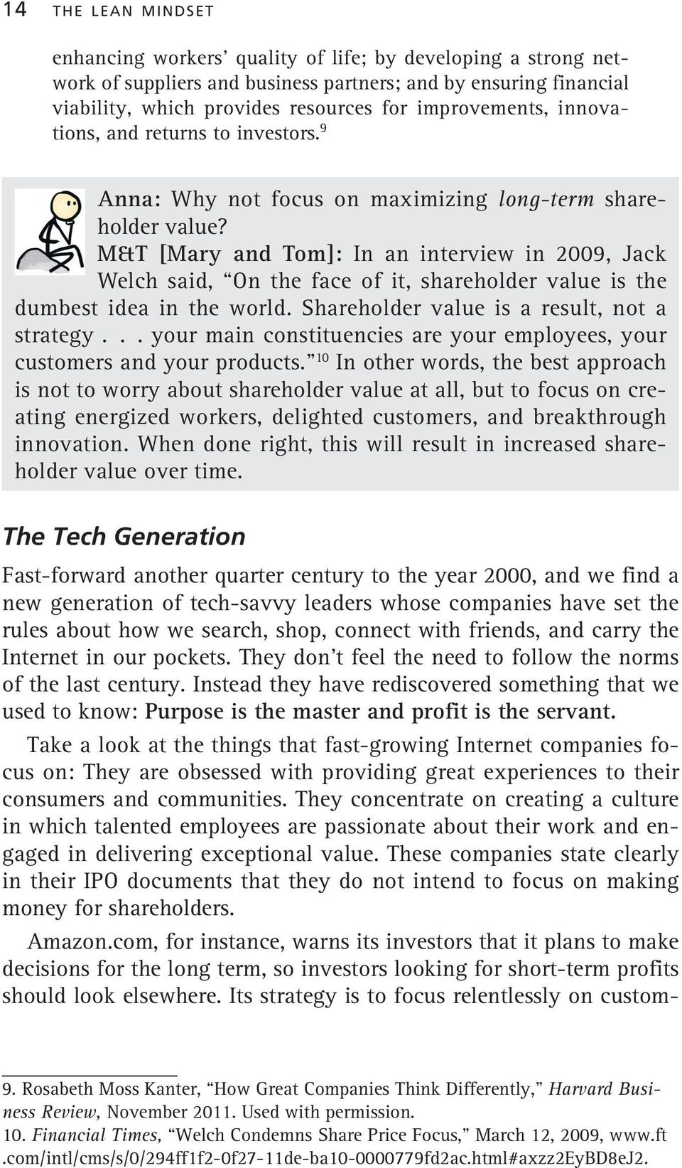 M&T [Mary and Tom]: In an interview in 2009, Jack Welch said, On the face of it, shareholder value is the dumbest idea in the world. Shareholder value is a result, not a strategy.
