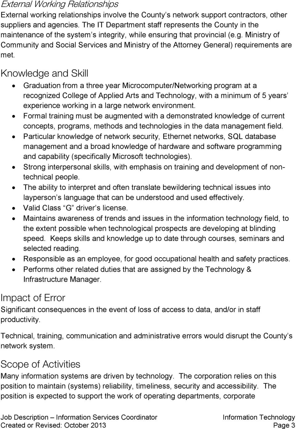 Knowledge and Skill Graduation from a three year Microcomputer/Networking program at a recognized College of Applied Arts and Technology, with a minimum of 5 years experience working in a large