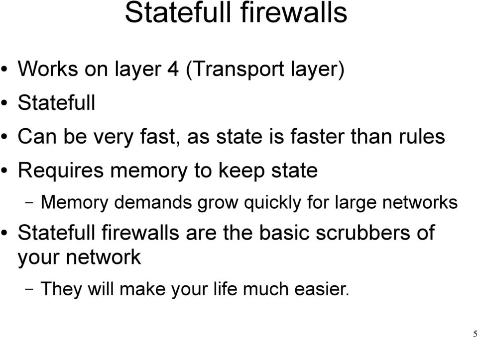 Memory demands grow quickly for large networks Statefull firewalls are
